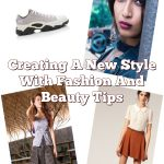 Creating A New Style With Fashion And Beauty Tips