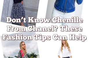 Don't Know Chenille From Chanel? These Fashion Tips Can Help