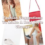 Fashion Suggestions To Make A Real Style Change