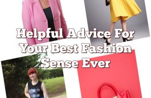 Helpful Advice For Your Best Fashion Sense Ever