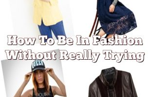 How To Be In Fashion Without Really Trying