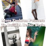More Fashion Pointers To Build A Better Style